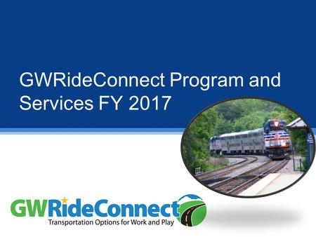 GWRideConnect Program and Services FY 2017. GWRideConnect Program Scope TDM Agency operated by the GWRC Commission that serves the residents of Planning.