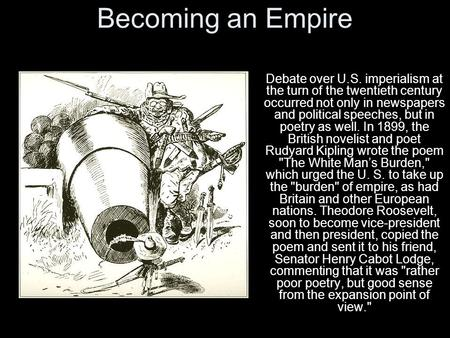 Becoming an Empire Debate over U.S. imperialism at the turn of the twentieth century occurred not only in newspapers and political speeches, but in poetry.