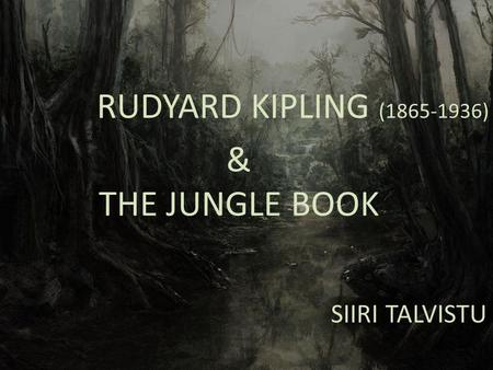 RUDYARD KIPLING (1865-1936) & THE JUNGLE BOOK SIIRI TALVISTU.