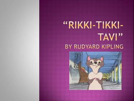 Most students will find the story suspenseful and exciting because of Rikki's battles with the deadly snakes.