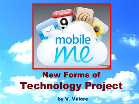 New Forms of Technology Project by V. Valore. What is Mobile Me? A service that keeps & synchronizes all your email, calendar information, contacts &
