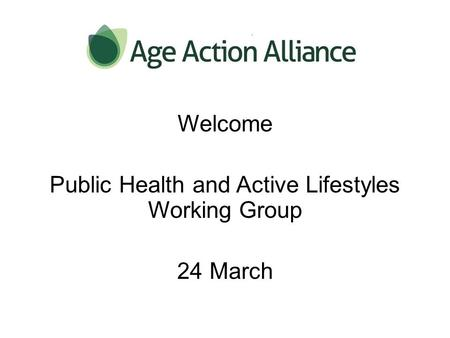 Welcome Public Health and Active Lifestyles Working Group 24 March.