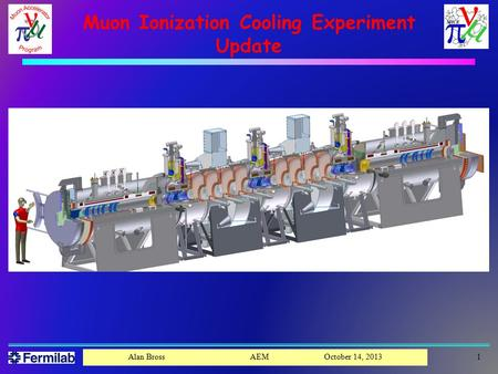 Muon Ionization Cooling Experiment Update 1Alan Bross AEM October 14, 2013.