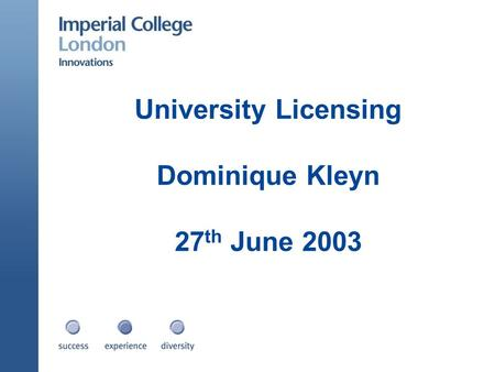 University Licensing Dominique Kleyn 27 th June 2003.