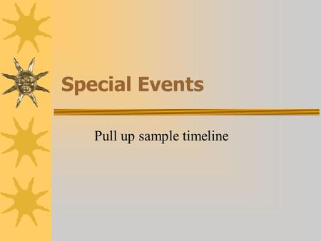 Special Events Pull up sample timeline. Today's Tasks  Assign new groups  Discuss special event assignment  Discuss activities journal  Brainstorm.