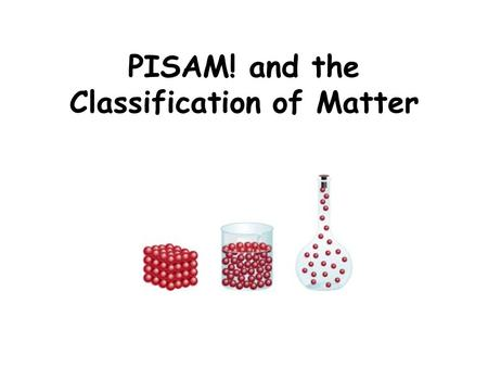 PISAM! and the Classification of Matter