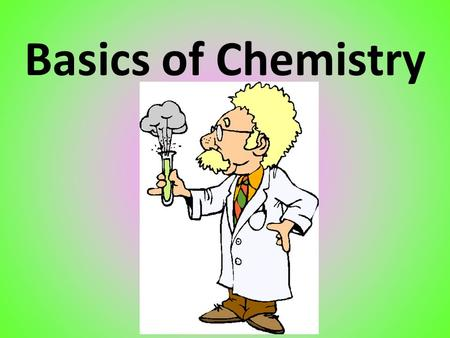 Basics of Chemistry. Outline Matter Atoms Structure of Atoms Elements Periodic Table Reading the Periodic Table Compounds Mixtures.