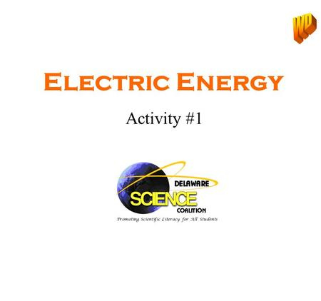 Activity #1 Electric Energy. KWL We use electricity in different ways Electricity travels through circuits and always ends up in the ground. Electricity.