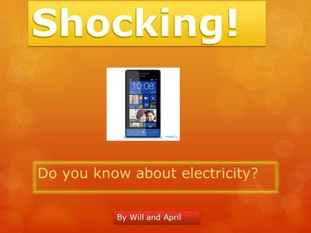 Do you know about electricity? By Will and April.