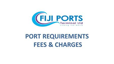 PORT REQUIREMENTS FEES & CHARGES. Presenter – Nabeel Ali Operations Manager – FPTL Experience : Agency / Liner (HMM/HLL/RCL) Freight Forwarding and Heavy.