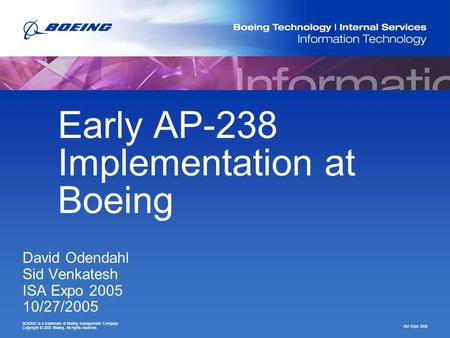 ISA Expo 2005 BOEING is a trademark of Boeing Management Company. Copyright © 2005 Boeing. All rights reserved. Early AP-238 Implementation at Boeing David.