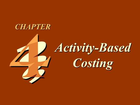 4 -1 Activity-Based Costing CHAPTER. 4 -2 1.Discuss the importance of unit costs. 2.Describe functional-based costing approaches. 3.Explain why functional-based.