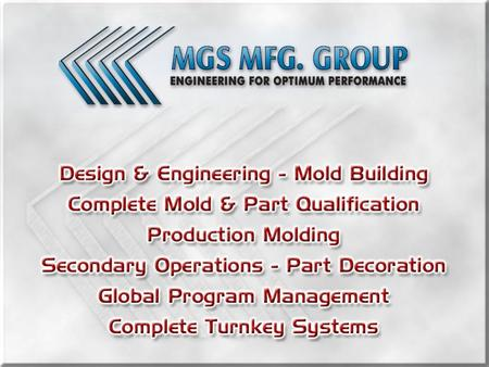 Engineering & Design for OPTIMUM PERFORMANCE Up-front engineering of tooling systems Specialized product development, consultation & 3-D mold design.