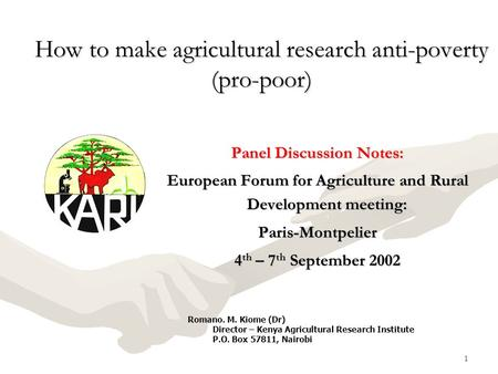 1 How to make agricultural research anti-poverty (pro-poor) Panel Discussion Notes: European Forum for Agriculture and Rural Development meeting: Paris-Montpelier.