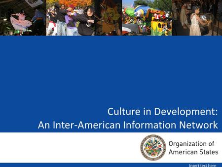 Culture in Development: An Inter-American Information Network Insert text here.