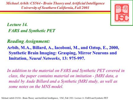 Michael Arbib CS564 - Brain Theory and Artificial Intelligence, USC, Fall 2001. Lecture 14. FARS and Synthetic PET Michael Arbib: CS564 - Brain Theory.