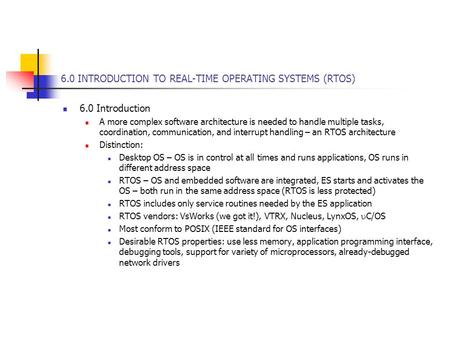 6.0 INTRODUCTION TO REAL-TIME OPERATING SYSTEMS (RTOS) 6.0 Introduction A more complex software architecture is needed to handle multiple tasks, coordination,