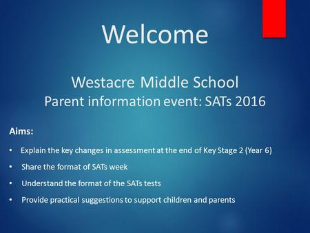 Welcome Westacre Middle School Parent information event: SATs 2016