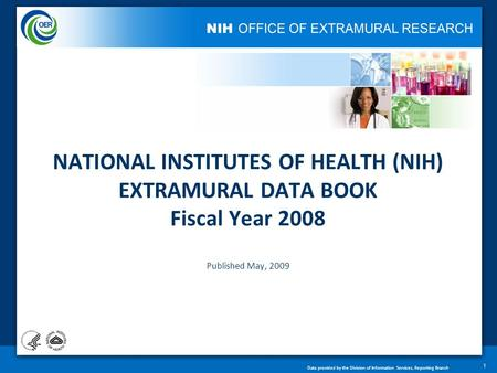 Data provided by the Division of Information Services, Reporting Branch NATIONAL INSTITUTES OF HEALTH (NIH) EXTRAMURAL DATA BOOK Fiscal Year 2008 Published.