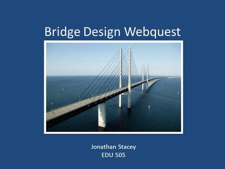 Bridge Design Webquest Jonathan Stacey EDU 505. Phase 1: The strength of different geometric shapes. Websites to look at: