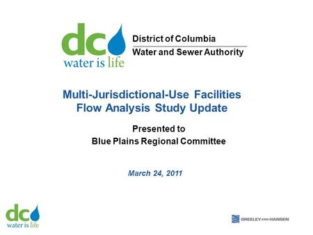Multi-Jurisdictional-Use Facilities Flow Analysis Study Update Presented to Blue Plains Regional Committee March 24, 2011 District of Columbia Water and.