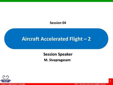 ©M. S. Ramaiah University of Applied Sciences 1 Faculty of Engineering & Technology Session Speaker M. Sivapragasam M. Sivapragasam Session 04 Aircraft.