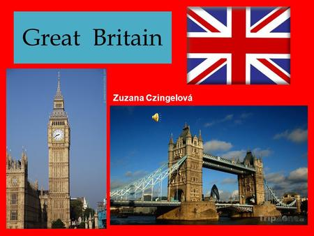 Great Britain Zuzana Czingelová Great Britain consists of four countries England Scotland Wales Northern Ireland 49 m 5 m 3 m 1.5 m.