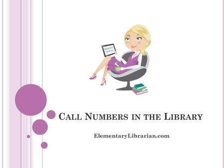 C ALL N UMBERS IN THE L IBRARY ElementaryLibrarian.com.