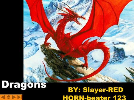 BY: Slayer-RED HORN-beater 123 Dragons. Title Table of contents Dragons, Dragons, Dragons Extra info. History Famous slayers Books My Beliefs Sites FIN.