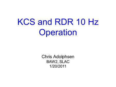 KCS and RDR 10 Hz Operation Chris Adolphsen BAW2, SLAC 1/20/2011.