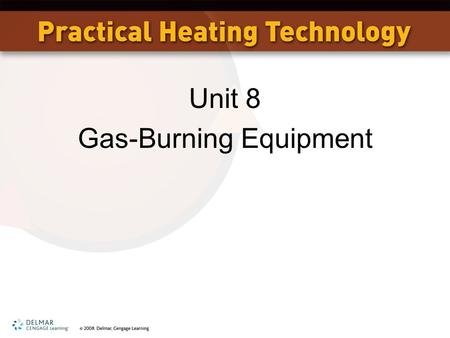 Unit 8 Gas-Burning Equipment. OBJECTIVES State the difference between a natural gas and an LP gas system. Describe several control sequences for gas heat.