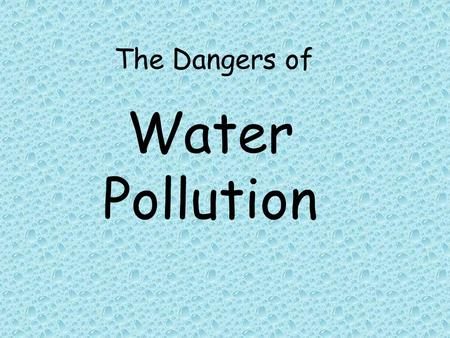 The Dangers of Water Pollution The Ocean The Ocean holds the largest of Earth's biomes. It covers 70% of the planet's surface. There are many different.