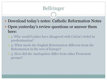 Bellringer Download today's notes: Catholic Reformation Notes Open yesterday's review questions or answer them here:  1. Why would Luther have disagreed.