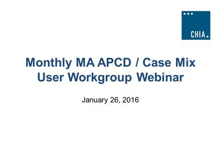 Monthly MA APCD / Case Mix User Workgroup Webinar January 26, 2016.