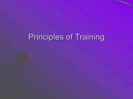 Principles of Training. Lesson Objectives By the end of the lesson you will be able to….. Define the principles of training Explain why these principles.