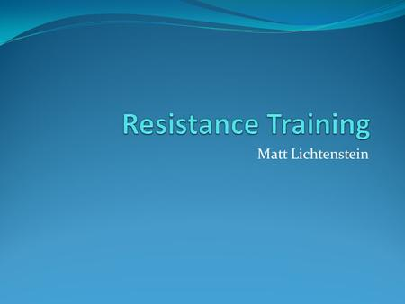 Matt Lichtenstein. Why do we need resistance training? Resistance training increases muscle strength by making your muscles work against a force Proper.