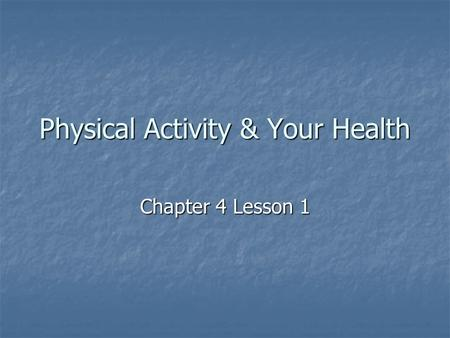 Physical Activity & Your Health Chapter 4 Lesson 1.