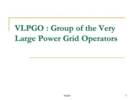 NLDC 1 VLPGO : Group of the Very Large Power Grid Operators.