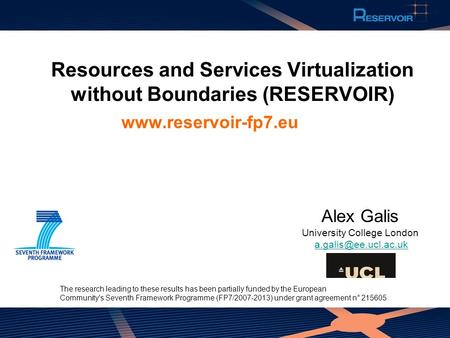 Resources and Services Virtualization without Boundaries (RESERVOIR) www.reservoir-fp7.eu The research leading to these results has been partially funded.