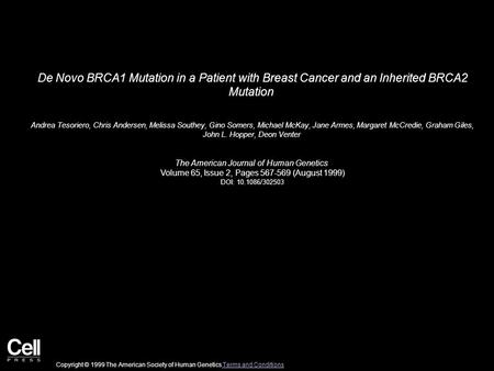 De Novo BRCA1 Mutation in a Patient with Breast Cancer and an Inherited BRCA2 Mutation Andrea Tesoriero, Chris Andersen, Melissa Southey, Gino Somers,