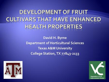 David H. Byrne Department of Horticultural Sciences Texas A&M University College Station, TX 77843-2133.