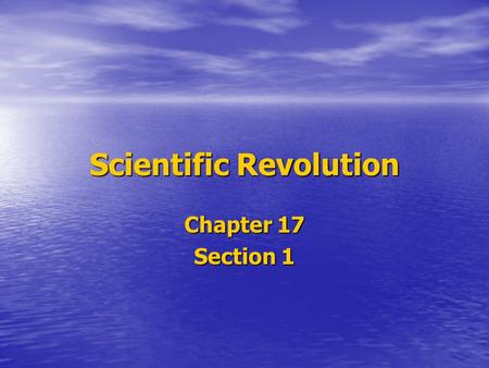 Scientific Revolution Chapter 17 Section 1. Setting the Stage The Renaissance inspired a spirit of curiosity in many fields. The Renaissance inspired.