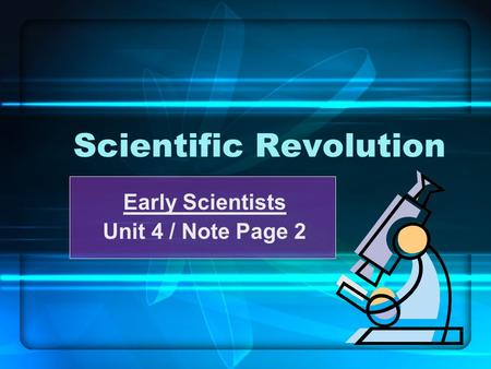 Scientific Revolution Early Scientists Unit 4 / Note Page 2 1.