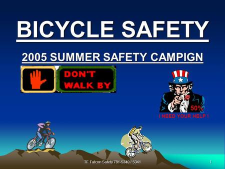 1 TF Falcon Safety 781-5340 / 5341 BICYCLE SAFETY 2005 SUMMER SAFETY CAMPIGN 50% I NEED YOUR HELP !