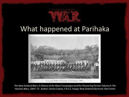 What happened at Parihaka The New Zealand Wars: A History of the Maori Campaigns and the Pioneering Period: Volume II: The Hauhau Wars, 1864–72. Author: