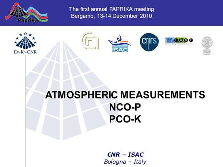 CNR – ISAC Bologna – Italy ATMOSPHERIC MEASUREMENTS NCO-P PCO-K The first annual PAPRIKA meeting Bergamo, 13-14 December 2010.