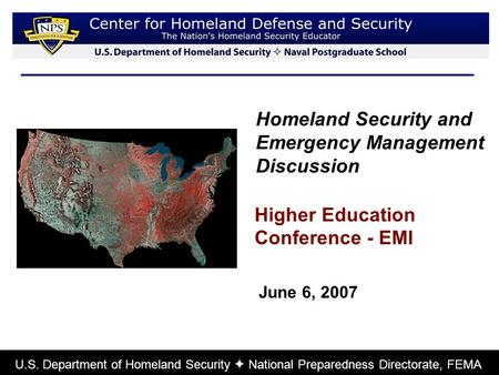 Homeland Security and Emergency Management Discussion U.S. Department of Homeland Security  National Preparedness Directorate, FEMA Higher Education Conference.