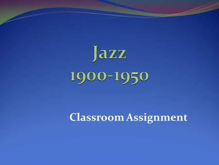 Classroom Assignment. What musical style is described with the following adjectives? Improvisation, syncopated rhythm, steady beat, distinctive tone colors,