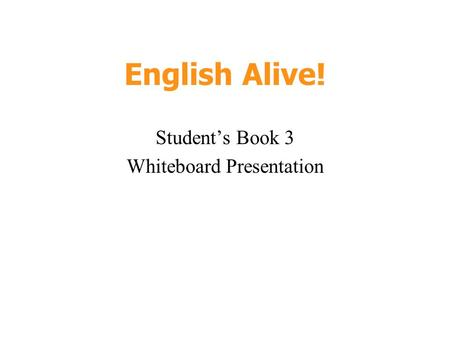 English Alive! Student's Book 3 Whiteboard Presentation.