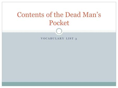 VOCABULARY LIST 3 Contents of the Dead Man's Pocket.